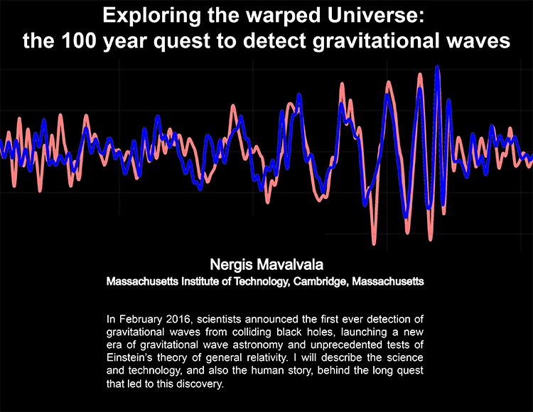 Plenary: EXPLORING THE WARPED UNIVERSE:  THE 100 YEAR QUEST TO DETECT GRAVITATIONAL WAVES